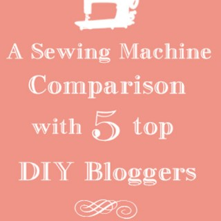 A Sewing Machine Comparison with 5 Top DIY Bloggers!