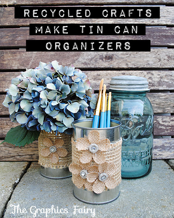 Recycled Crafts Tin Can Organizers