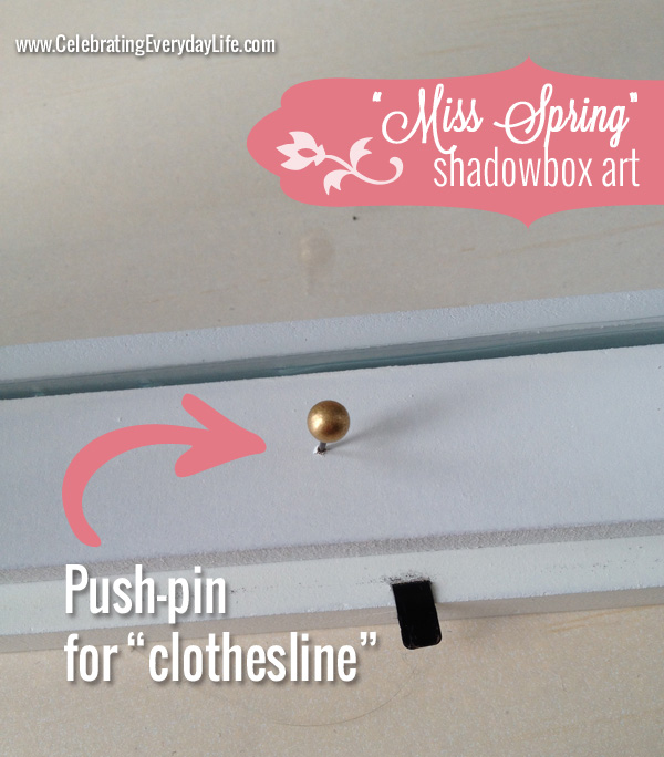 "Pin to hold clothes line for the ""Miss Spring"" Shadowbox Art, Celebrating Everyday Life with Jennifer Carroll"