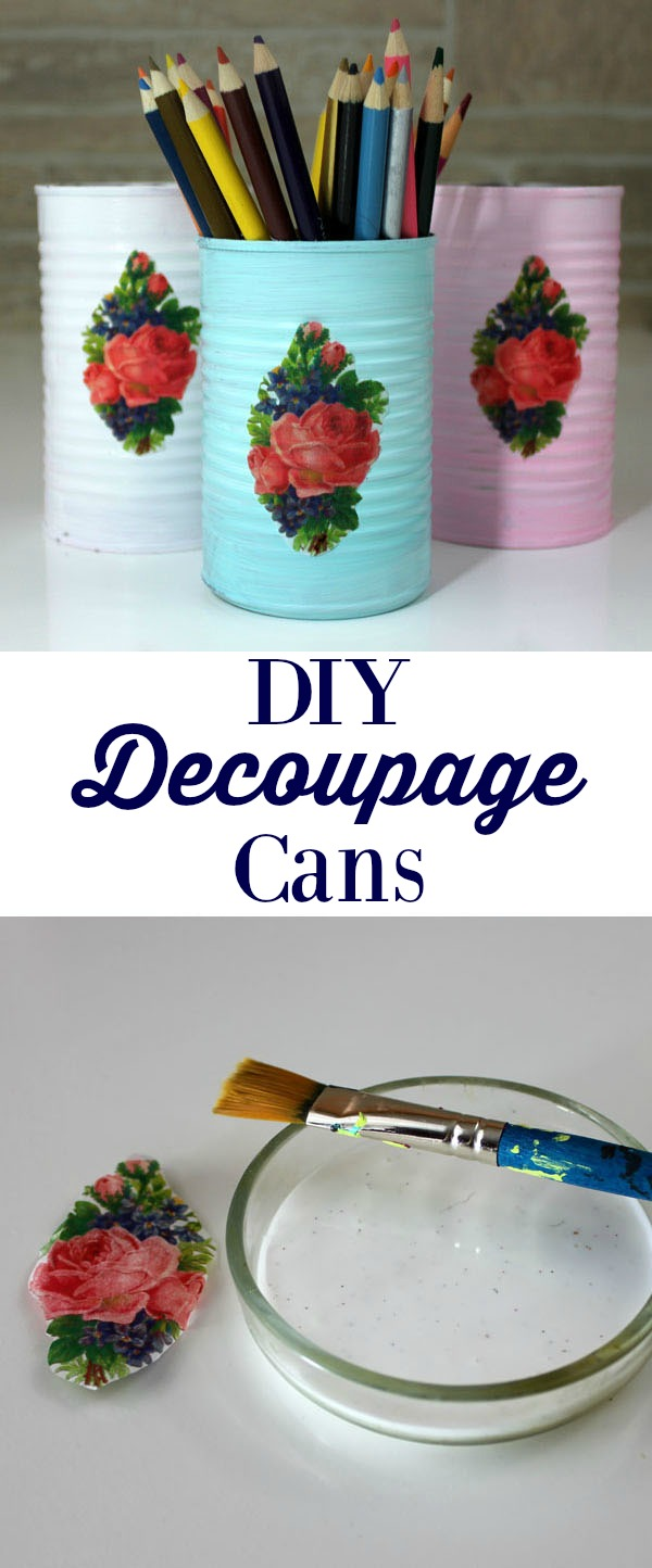 DIY Decoupage Cans - Print Tissue Paper on your Home Computer in any Design and then Decoupage onto Cans to make these pretty holders!! Love this idea!!