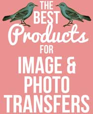 Best Products for Image or Photo Transfers!