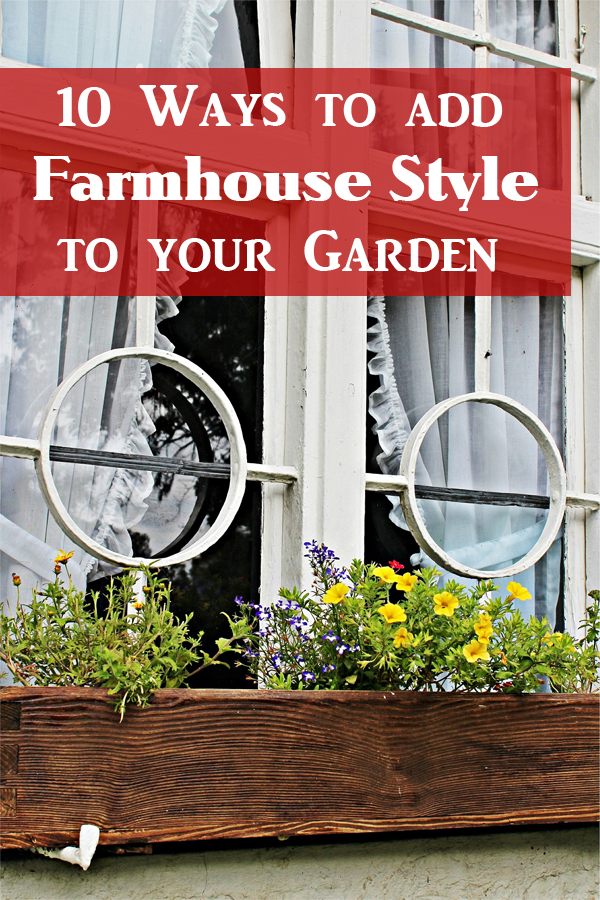 10 ways to add farmhouse style to your garden