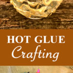 Hot Glue Crafting