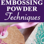 Kelly Embossing Powder Techniques