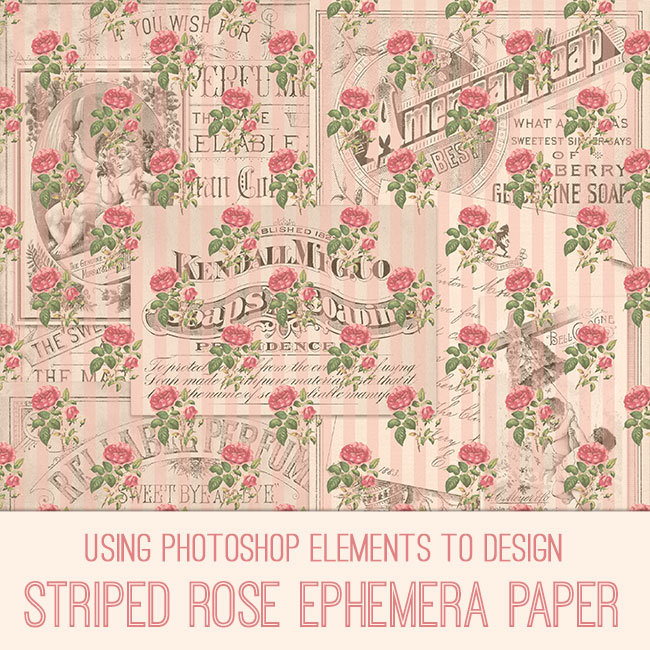 PSE Tutorial Using Photoshop elements to design striped rose ephemera paper