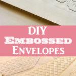 DIY Embossed Envelopes